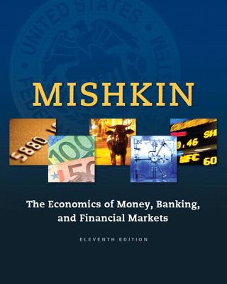 Economics of Money, Banking and Financial Markets, The, Plus Myeconlab with Pearson Etext -- Access Card Package - Mishkin, Frederic S