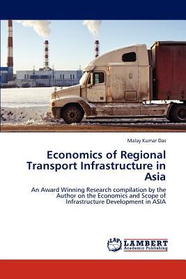 Economics of Regional Transport Infrastructure in Asia - Das, Malay Kumar