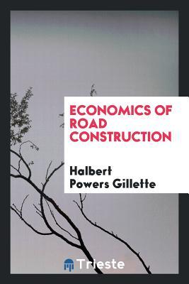 Economics of Road Construction - Gillette, Halbert Powers