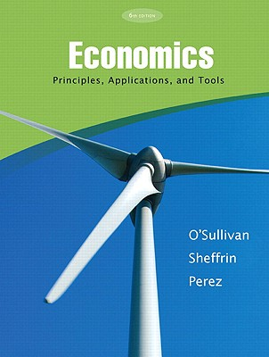 Economics: Principles, Applications and Tools - O'Sullivan, Arthur, and Sheffrin, Steven, and Perez, Stephen