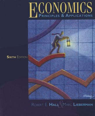 Economics: Principles & Applications - Hall, Robert E, and Lieberman, Marc
