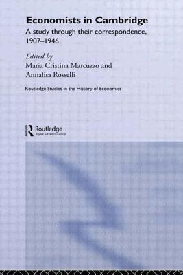 Economists in Cambridge: A Study through their Correspondence, 1907-1946 - Marcuzzo, Maria Cristina, and Rosselli, Annalisa