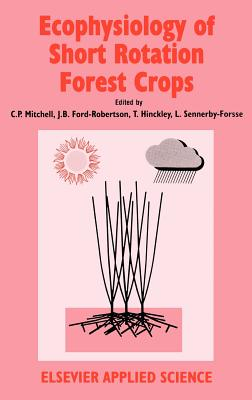 Ecophysiology of Short Rotation Forest Crops - Mitchell, C P (Editor)