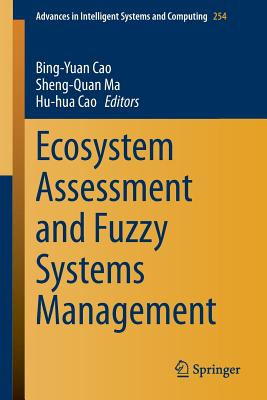 Ecosystem Assessment and Fuzzy Systems Management - Cao, Bing-Yuan (Editor), and Ma, Sheng-Quan (Editor), and Cao, Hu-Hua (Editor)