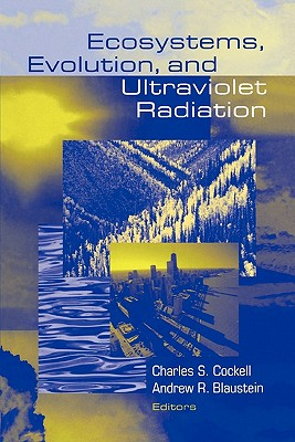 Ecosystems, Evolution, and Ultraviolet Radiation - Cockell, Charles (Editor), and Blaustein, Andrew R. (Editor)