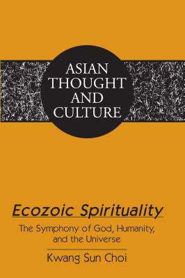 Ecozoic Spirituality: The Symphony of God, Humanity, and the Universe - Choi, Kwang Sun