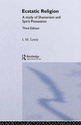 Ecstatic Religion: A Study of Shamanism and Spirit Possession - Lewis, I M, Professor
