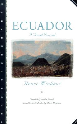 Ecuador: A Travel Journal - Michaux, Henri, and Magowan, Robin (Translated by)