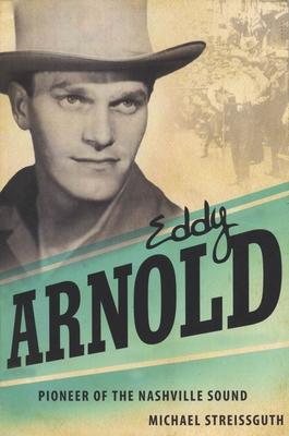 Eddy Arnold: Pioneer of the Nashville Sound - Streissguth, Michael