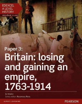 Edexcel A Level History, Paper 3: Britain: losing and gaining an empire, 1763-1914 Student Book + ActiveBook - Christie, Nikki, and Christie, Brendan, and Kidson, Adam