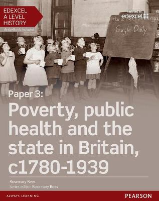 Edexcel A Level History, Paper 3: Poverty, public health and the state in Britain c1780-1939 Student Book + ActiveBook - Rees, Rosemary