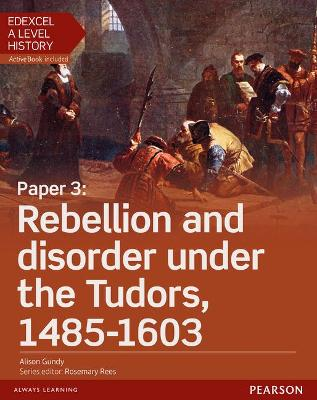 Edexcel A Level History, Paper 3: Rebellion and disorder under the Tudors 1485-1603 Student Book + ActiveBook - Gundy, Alison