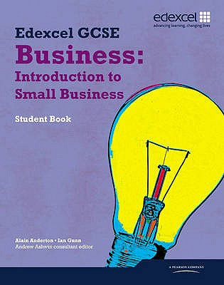 Edexcel GCSE Business: Introduction to Small Business: Units 1, 2 and 6 - Anderton, Alain, and Gunn, Ian, and Ashwin, Andrew