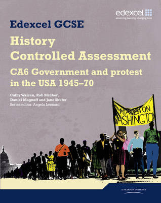 Edexcel GCSE History: CA6 Government and protest in the USA 1945-70 Controlled Assessment Student book - Leonard, Angela (Editor), and Warren, Cathy, and Bircher, Rob