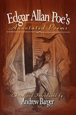 Edgar Allan Poe's Annotated Poems - Poe, Edgar Allan, and Barger, Andrew (Editor)