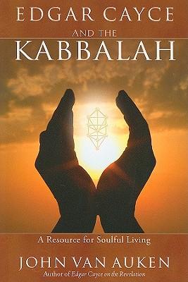 Edgar Cayce and the Kabbalah: A Resource for Soulful Living - Van Auken, John