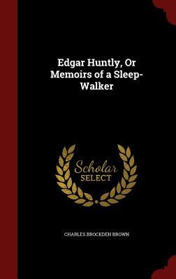 Edgar Huntly, or Memoirs of a Sleep-Walker - Brown, Charles Brockden