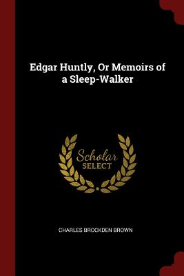 Edgar Huntly, or Memoirs of a Sleep-Walker - Brown, Charles Brockden