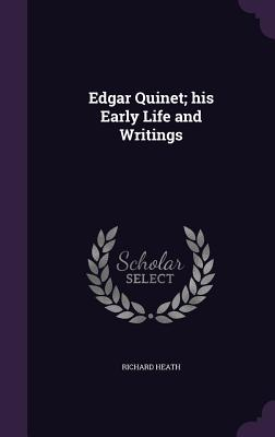 Edgar Quinet; His Early Life and Writings - Heath, Richard