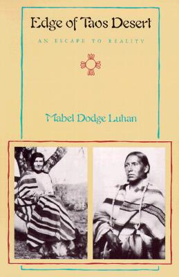 Edge of Taos Desert: An Escape to Reality - Luhan, Mabel Dodge, and Collier (Foreword by), and Rudnick, Lois Palken (Designer)