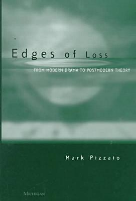 Edges of Loss: From Modern Drama to Postmodern Theory - Pizzato, Mark