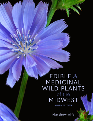 Edible and Medicinal Wild Plants of the Midwest - Alfs, Matthew