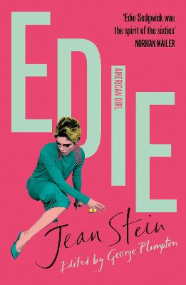 Edie: American Girl - Stein, Jean, and Plimpton, George, and Moshfegh, Ottessa (Introduction by)