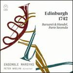 Edinburgh 1742: Barsanti & Handel, Parte Seconda