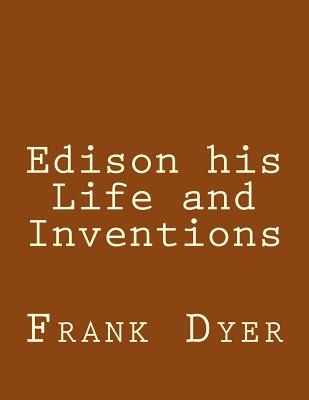 Edison His Life and Inventions - Dyer, Frank Lewis