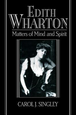 Edith Wharton: Matters of Mind and Spirit - Singley, Carol J, and Gelpi, Albert, PhD (Editor), and Posnock, Ross (Editor)