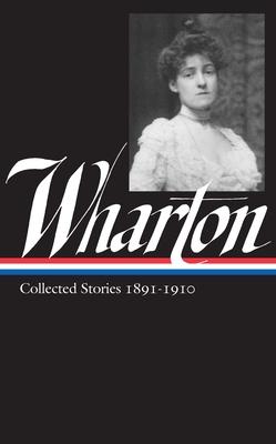 Edith Wharton: Vol 1. Collected Stories:1891-1910 - Wharton, Edith, and Howard, Maureen (Editor)