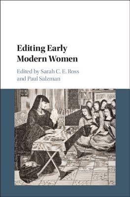 Editing Early Modern Women - Ross, Sarah C. E. (Editor), and Salzman, Paul, Dr. (Editor)