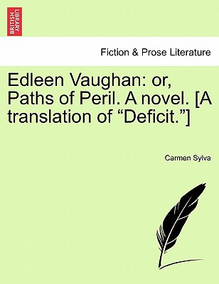 "Edleen Vaughan: Or, Paths of Peril. a Novel. [A Translation of ""Deficit.""] - Sylva, Carmen"
