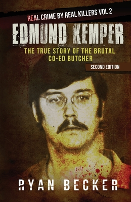 Edmund Kemper: The True Story of The Brutal Co-ed Butcher - Seven, True Crime, and Becker, Ryan