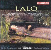 Edouard Lalo: Concerto Russe; Violin Concerto; Overture to Le Roi d'Ys; Scherzo in D minor - Olivier Charlier (violin); BBC Philharmonic Orchestra; Yan Pascal Tortelier (conductor)