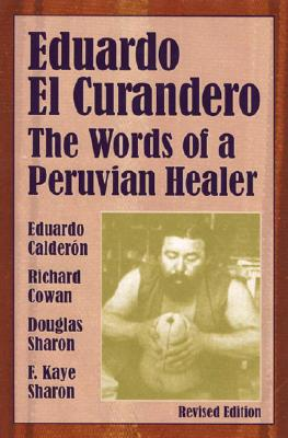 Eduardo El Curandero: The Words of a Peruvian Healer - Calderon, Eduardo, and Cowan, Richard, and Sharon, Douglas