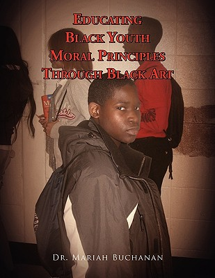 Educating Black Youth Moral Principles Through Black Art - Buchanan, Mariah, Dr.