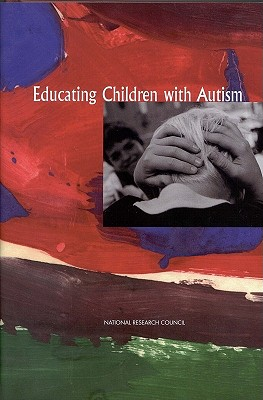 Educating Children with Autism - National Research Council, and Division of Behavioral and Social Sciences and Education, and Committee on Educational...