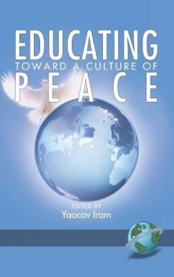 Educating Toward a Culture of Peace (Hc) - Iram, Yaacov (Editor), and Wahrman, Hillel (Editor), and Gross, Zehavit (Editor)