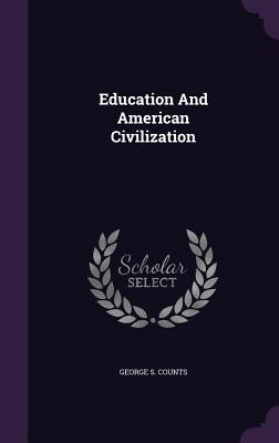 Education and American Civilization - Counts, George S