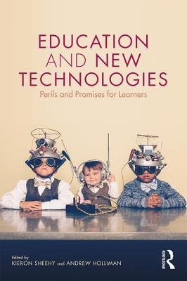 Education and New Technologies: Perils and Promises for Learners - Sheehy, Kieron (Editor), and Holliman, Andrew (Editor)