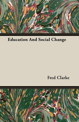 Education and Social Change - Clarke, Fred Sir
