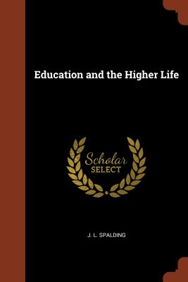 Education and the Higher Life - Spalding, J L