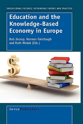 Education and the Knowledge-Based Economy in Europe - Jessop, Bob (Editor), and Fairclough, Norman (Editor), and Wodak, Ruth, Professor (Editor)