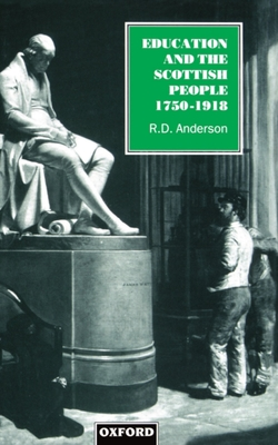 Education and the Scottish People, 1750-1918 - Anderson, Robert D, and Lee, Pamela Anderson