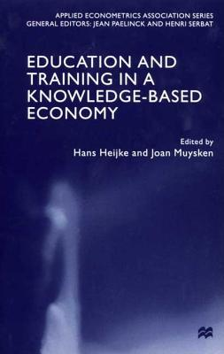 Education and Training in a Knowledge Based Economy - Heijke, Hans (Editor), and Muysken, Joan (Editor)