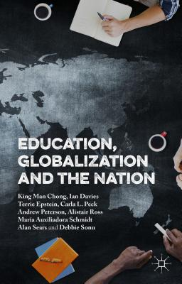 Education, Globalization and the Nation - Peterson, Andrew, Dr., and Davies, Ian, and Chong, King Man