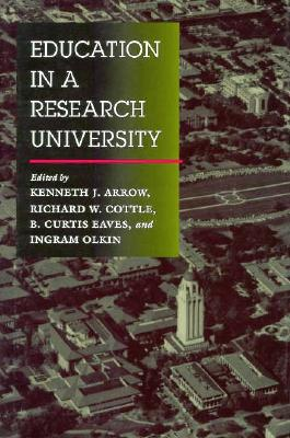 Education in a Research University - Arrow, Kenneth J (Editor), and Cottle, Richard W (Editor), and Eaves, B Curtis (Editor)