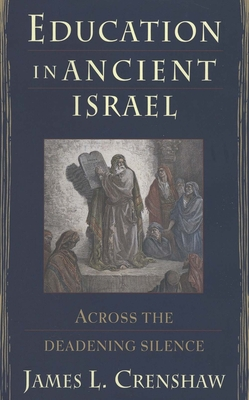 Education in Ancient Israel: Across the Deadening Silence - Crenshaw, James L