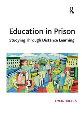 Education in Prison: Studying Through Distance Learning - Hughes, Emma